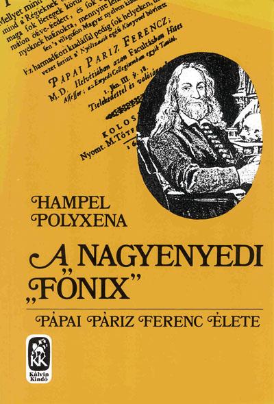 A nagyenyedi főnix. Pápai Páriz Ferenc élete