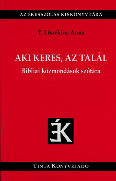 Aki keres, az talál. Bibliai közmondások szótára (Tinta Kiadó)