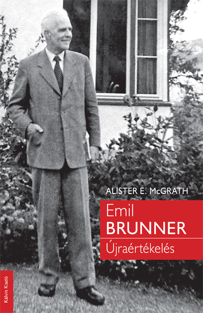 Emil Brunner. Újraértékelés
