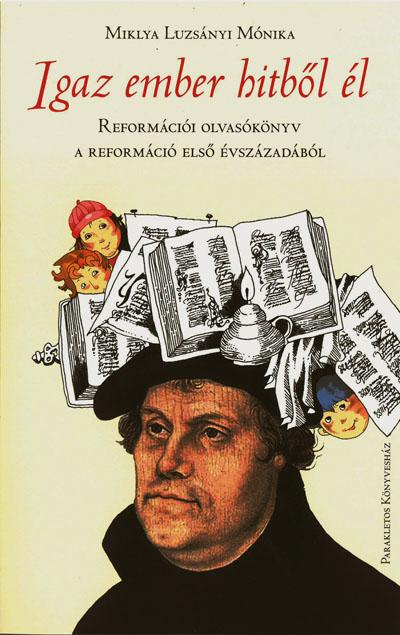 Igaz ember hitből él. Reformációi olvasókönyv (Parakletos)