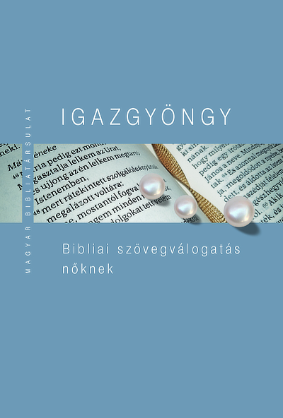 Igazgyöngy. Bibliai szövegválogatás nőknek