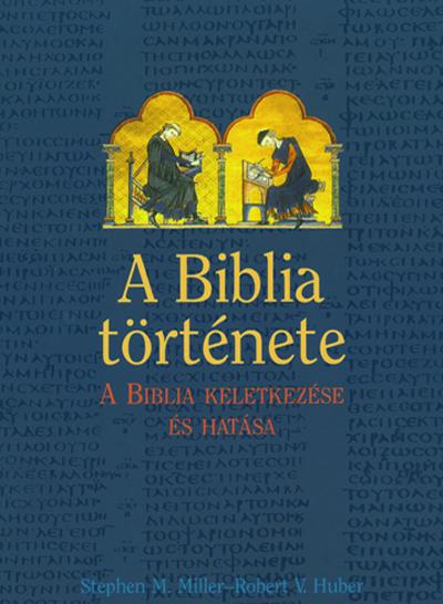 A Biblia története. A Biblia keletkezése és hatása