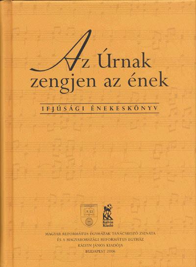 Az Úrnak zengjen az ének. Ifjúsági énekeskönyv