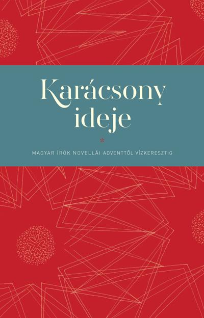 Karácsony ideje. Magyar írók novellái adventtől vízkeresztig